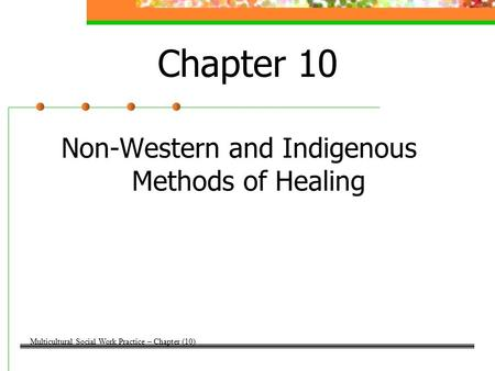 Chapter 10 Non-Western and Indigenous Methods of Healing Multicultural Social Work Practice – Chapter (10)