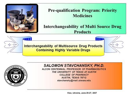 Pre-qualification Program: Priority Medicines Interchangeability of Multi Source Drug Products SALOMON STAVCHANSKY, PH.D. ALCON CENTENNIAL PROFESSOR OF.