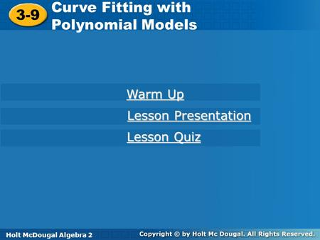 Curve Fitting with 3-9 Polynomial Models Warm Up Lesson Presentation