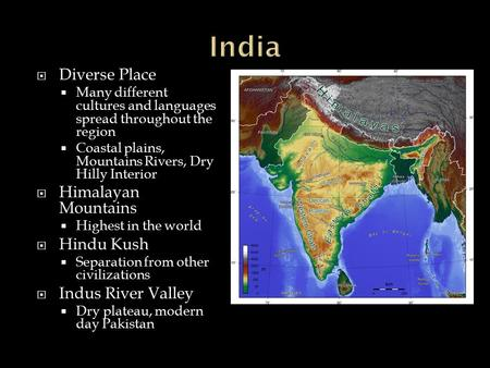  Diverse Place  Many different cultures and languages spread throughout the region  <strong>Coastal</strong> <strong>plains</strong>, Mountains Rivers, Dry Hilly Interior  Himalayan.