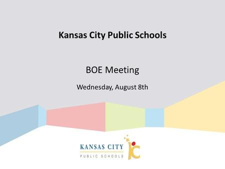 Kansas City Public Schools BOE Meeting Wednesday, August 8th.