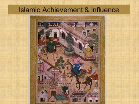 Islamic Achievement & Influence. Muslim Urban Centers ● Education increased w/ creation of Universities ● Scholars preserved classical works of Greece/Rome.