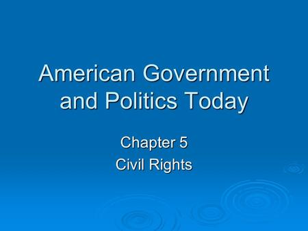 American Government and Politics Today Chapter 5 Civil Rights.