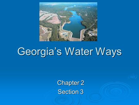 Georgia's Water Ways Chapter 2 Section 3. Georgia has 12 principal river systems. The main rivers in Georgia are:  Savannah  Chattahoochee  Flint 