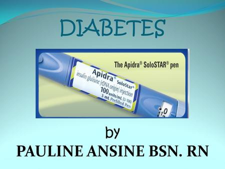 DIABETES by PAULINE ANSINE BSN. RN. WHAT IS DIABETES Diabetes is a serious lifelong condition that cannot be cured, but can be managed. With diabetes,