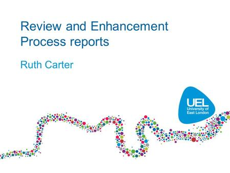 Review and Enhancement Process reports Ruth Carter.