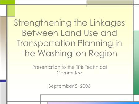 Strengthening the Linkages Between Land Use and Transportation Planning in the Washington Region Presentation to the TPB Technical Committee September.