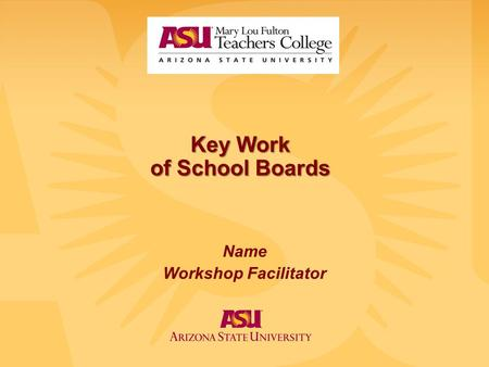 Key Work of School Boards Name Workshop Facilitator.