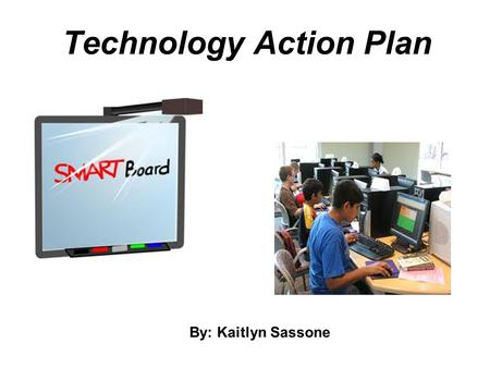 Technology Action Plan By: Kaitlyn Sassone. What is Systemic Change? Systemic change is a cyclical process in which the impact of change on all parts.