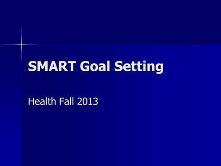 SMART Goal Setting Health Fall 2013. The need for goals A goal is a conscious aim that requires planning and effort to achieve. A goal is a conscious.
