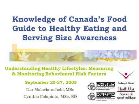 Knowledge of Canada's Food Guide to Healthy Eating and Serving Size Awareness Understanding Healthy Lifestyles: Measuring & Monitoring Behavioural Risk.