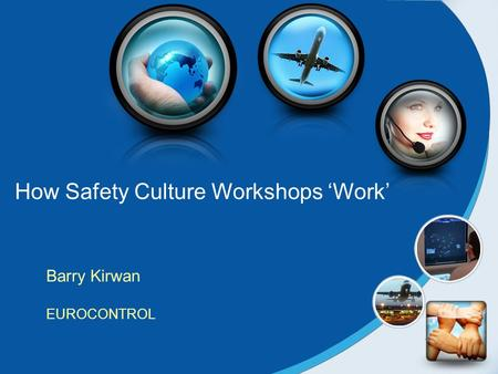 How Safety Culture Workshops 'Work' Barry Kirwan EUROCONTROL.