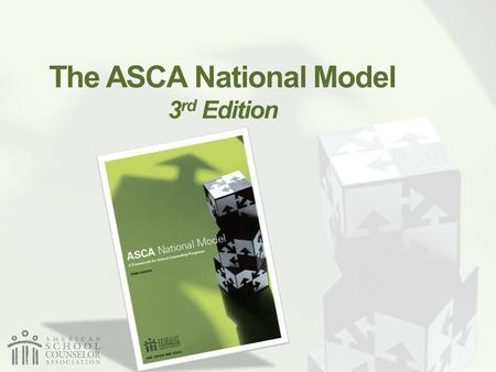 The ASCA National Model 3 rd Edition. ASCA National Model Goes Green! BookDigital Edition.