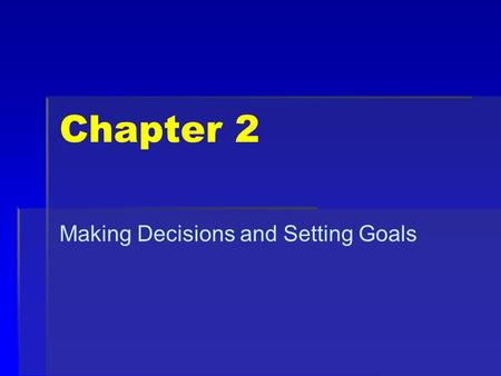 Chapter 2 Making Decisions and Setting Goals. Do Now Write a list of all the decisions you made today from time you woke up until now. Then chose one.