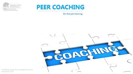 PEER COACHING On the job training Created by Puget Sound Regional Services November 2015.