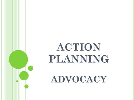 ACTION PLANNING ADVOCACY. ADVOCACY CYCLE ACTION PLANNING 1. Definition of problem 2. Problem analysis 3. Strategic planning 4. Implement ation 5. Monitoring.