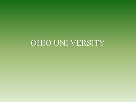 OHIO UNI VERSITY. Founded 1804 Founded 1804 First University in the Northwest Territory First University in the Northwest Territory Teacher training Teacher.