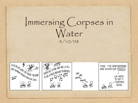 Immersing Corpses in Water 4/10/08. Overall Effects on Corpse Decomposition generally retarded Decomp begins in head region Skin of hands and feet Livor.