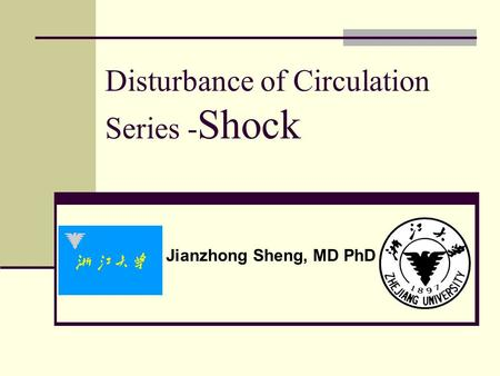 Disturbance of Circulation Series - Shock Jianzhong Sheng, MD PhD.