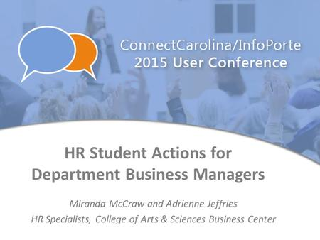 HR Student Actions for Department Business Managers Miranda McCraw and Adrienne Jeffries HR Specialists, College of Arts & Sciences Business Center.