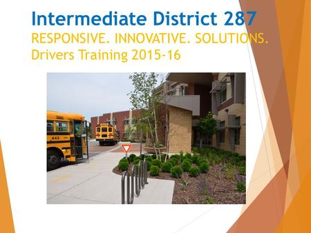 Intermediate District 287 RESPONSIVE. INNOVATIVE. SOLUTIONS. Drivers Training 2015-16.