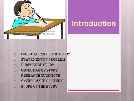 Introduction 1) Background of the Study 2) Statement of Problem 3) Purpose of Study 4) Objective of Study 5) Research Questions 6) Significance of Study.