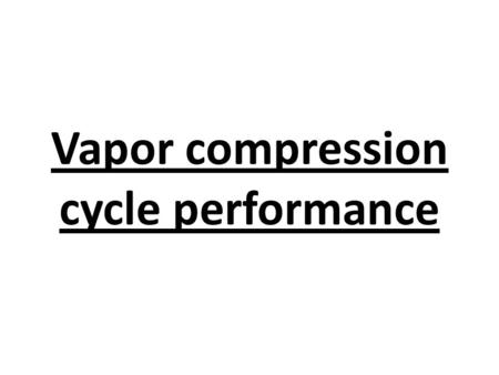 "Vapor compression cycle performance. 1- Effect of evaporation pressure "" or temperature"" for the following figs: R-22, 4.5% clearance, 50 L/s displacement."