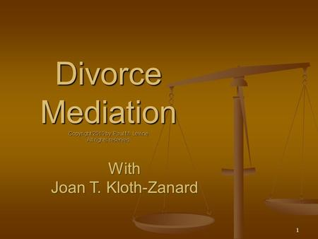 Divorce Mediation Copyright 2010 by Paul M. Levine All rights reserved 1.