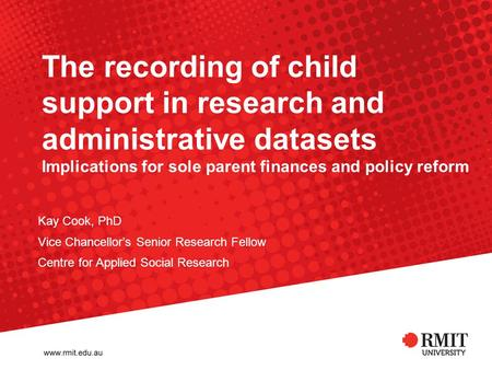The recording of child support in research and administrative datasets Implications for sole parent finances and policy reform Kay Cook, PhD Vice Chancellor's.