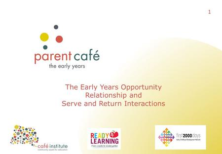 The Early Years Opportunity Relationship and Serve and Return Interactions 1.