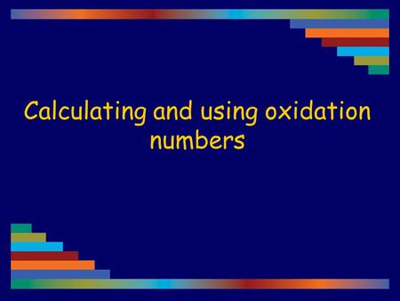 Calculating and using oxidation numbers. 1 The oxidation number of any free, uncombined element is zero. This includes polyatomic molecules of elements.