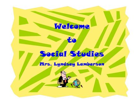 Welcome to Social Studies Mrs. Lyndsey Lamberson.