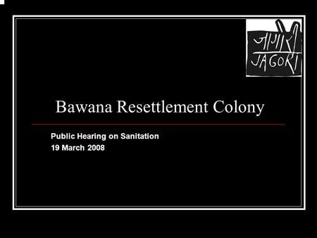 Bawana Resettlement Colony Public Hearing on Sanitation 19 March 2008.