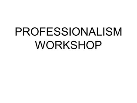 PROFESSIONALISM WORKSHOP. What is Professionalism? What does Professionalism mean for doctors and others working in healthcare? The group will think of.