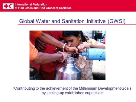 Global Water and Sanitation Initiative (GWSI) ' Contributing to the achievement of the Millennium Development Goals by scaling-up established capacities.