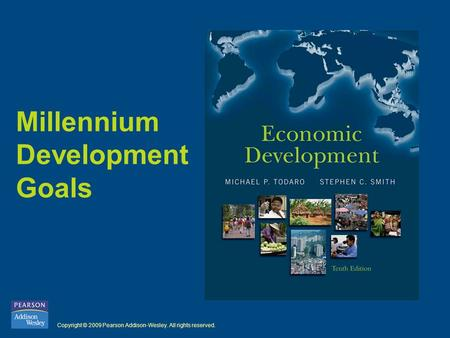 Copyright © 2009 Pearson Addison-Wesley. All rights reserved. Millennium Development Goals.