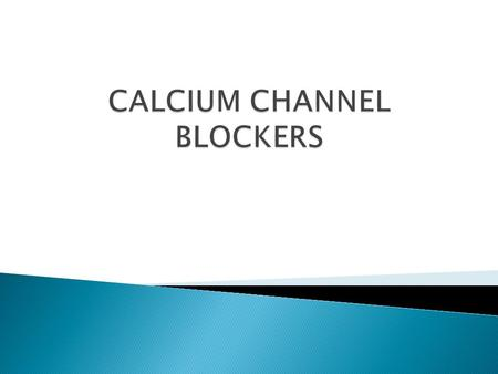 - Calcium channel blockers decrease blood pressure,cardiac workload, and myocardial oxygen consumption. - available in immediate-release and sustained-release.
