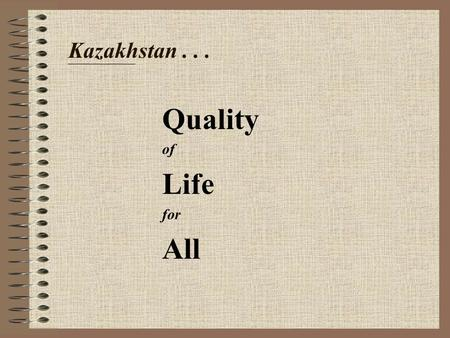 "Kazakhstan... Quality of Life for All. the ""Quality of Life for All"" initiative… Aims to enhance capacity of national government in: monitoring development."