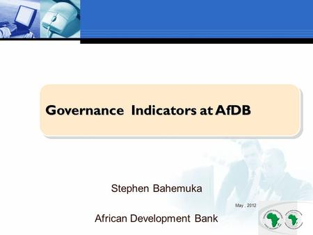 Governance Indicators at AfDB Stephen Bahemuka May, 2012 African Development Bank.