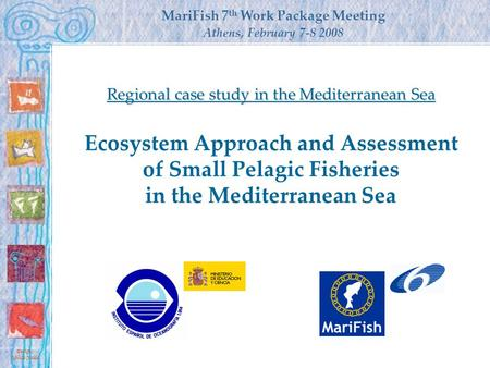 Ecosystem Approach and Assessment of Small Pelagic Fisheries in the Mediterranean Sea MariFish 7 th Work Package Meeting Athens, February 7-8 2008 Designs.
