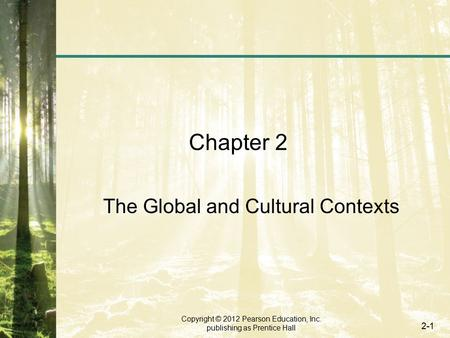 Copyright © 2012 Pearson Education, Inc. publishing as Prentice Hall 2-1 Chapter 2 The Global and Cultural Contexts.