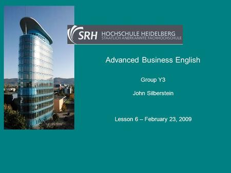 Advanced Business English John Silberstein Group Y3 Lesson 6 – February 23, 2009.