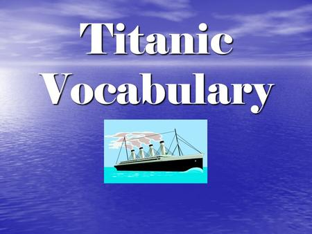 Titanic Vocabulary. Binoculars A pair of small telescopes fastened together; used with both eyes to see things far away A pair of small telescopes fastened.