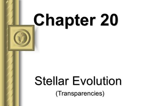 Chapter 20 Stellar Evolution (Transparencies) Evolution of Low-Mass Stars 1. The Sun began its life like all stars as an intersteller cloud. 2. This.