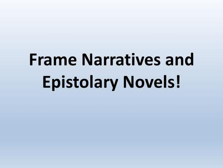 Frame Narratives and Epistolary Novels!