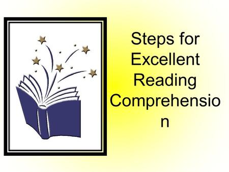 Steps for Excellent Reading Comprehensio n. Step 1: Read Actively.