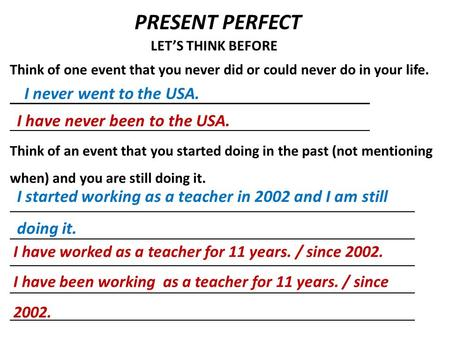 PRESENT PERFECT LET'S THINK BEFORE Think of one event that you never did or could never do in your life. Think of an event that you started doing in the.