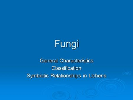 Fungi General Characteristics Classification Symbiotic Relationships in Lichens.