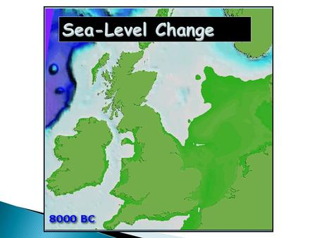  Eustatic – global-scale sea level change caused by a change in the volume of water in the ocean store  Isostatic – local-scale sea level change caused.