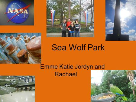 Sea Wolf Park Emme Katie Jordyn and Rachael. Importance The importance of Sea Wolf Park is to show a memorial of the lost submarine USS Seawolf. It helped.